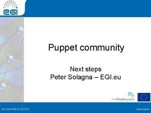 Puppet community Next steps Peter Solagna EGI eu