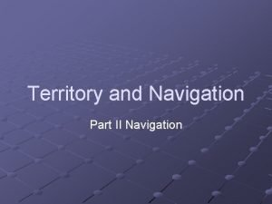 Territory and Navigation Part II Navigation Navigation We