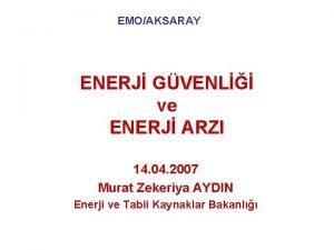 EMOAKSARAY ENERJ GVENL ve ENERJ ARZI 14 04