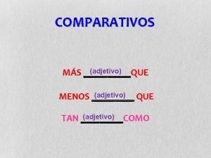 COMPARATIVOS adjetivo MS QUE adjetivo MENOS QUE adjetivo