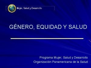 GNERO EQUIDAD Y SALUD Programa Mujer Salud y
