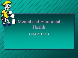 Mental and Emotional Health CHAPTER 3 Mental and