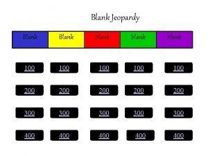 Blank Jeopardy Blank blank 100 100 100 200