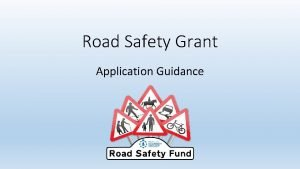 Road Safety Grant Application Guidance Road Safety in
