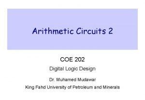 Arithmetic Circuits 2 COE 202 Digital Logic Design