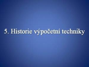 5 Historie vpoetn techniky Djiny v Djiny pota