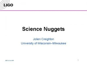 Science Nuggets Jolien Creighton University of WisconsinMilwaukee NSF