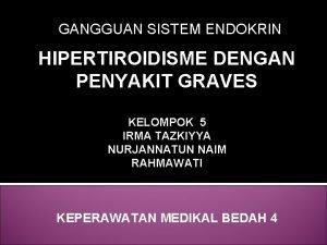 GANGGUAN SISTEM ENDOKRIN HIPERTIROIDISME DENGAN PENYAKIT GRAVES KELOMPOK