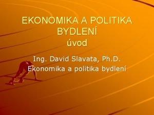 EKONOMIKA A POLITIKA BYDLEN vod Ing David Slavata