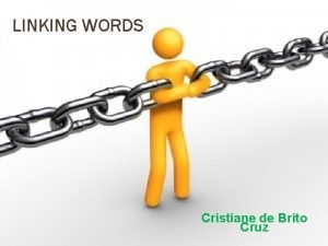 LINKING WORDS Cristiane de Brito Cruz Two words