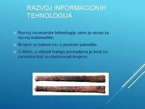 RAZVOJ INFORMACIONIH TEHNOLOGIJA Razvoj racunarske tehnologije usko je