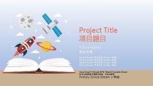 Project Title School Names Student Names Grade Hong