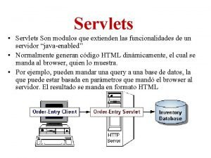Servlets Servlets Son modulos que extienden las funcionalidades