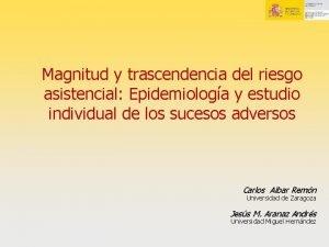 Magnitud y trascendencia del riesgo asistencial Epidemiologa y