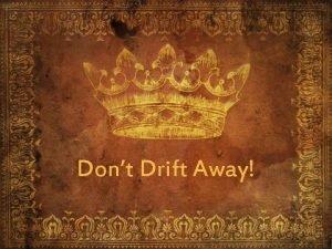 Dont Drift Away Dont Drift Away I The