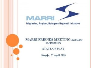 MARRI FRIENDS MEETING REFORM PROJECTS STATE OF PLAY