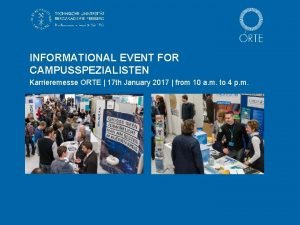 INFORMATIONAL EVENT FOR CAMPUSSPEZIALISTEN Karrieremesse ORTE 17 th