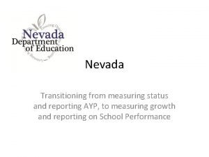 Nevada Transitioning from measuring status and reporting AYP