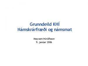 Grunndeild KH Nmskrrfri og nmsmat Meyvant rlfsson 9