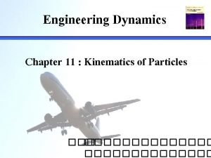 Engineering Dynamics Chapter 11 Kinematics of Particles Introduction