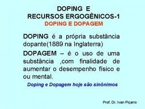DOPING E RECURSOS ERGOGNICOS1 DOPING E DOPAGEM DOPING