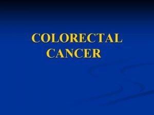 COLORECTAL CANCER COLORECTAL CANCER n Incidence n n