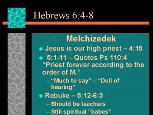 Hebrews 6 4 8 Melchizedek Jesus is our