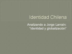 Identidad Chilena Analizando a Jorge Larran Identidad y