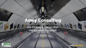 Amey Consulting Our thinking is cutting edge Our