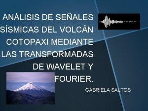 ANLISIS DE SEALES SSMICAS DEL VOLCN COTOPAXI MEDIANTE