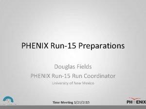 PHENIX Run15 Preparations Douglas Fields PHENIX Run15 Run