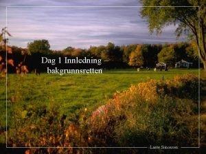 Dag 1 Innledning bakgrunnsretten Lasse Simonsen 1 Innledning
