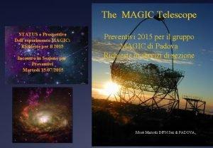 The MAGIC Telescope STATUS e Prospettive Dellesperimento MAGIC