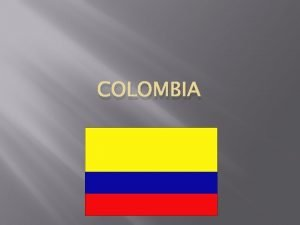 COLOMBIA LOCATION Colombia is surrounded by Panama Venezuela
