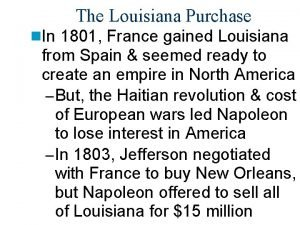 The Louisiana Purchase n In 1801 France gained