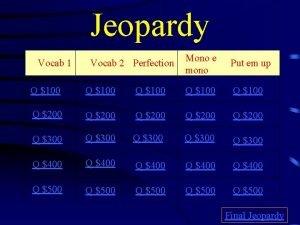 Jeopardy Vocab 1 Vocab 2 Perfection Mono e