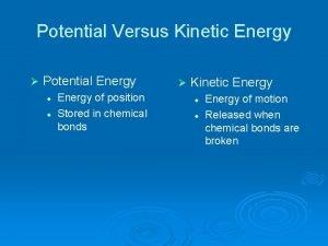 Potential Versus Kinetic Energy Potential Energy l l