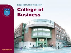 DUBLIN INSTITUTE OF TECHNOLOGY COLLEGE OF BUSINESS DUBLIN