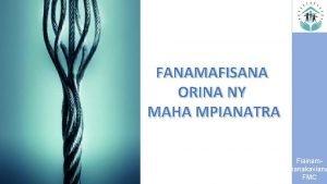 FANAMAFISANA ORINA NY MAHA MPIANATRA Fiainampianakaviana FMC NY