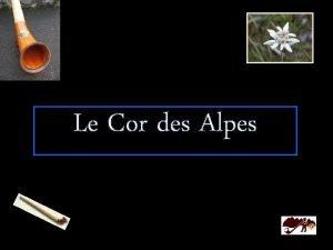Le Cor des Alpes Le cor des Alpes