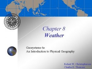 Chapter 8 Weather Geosystems 6 e An Introduction