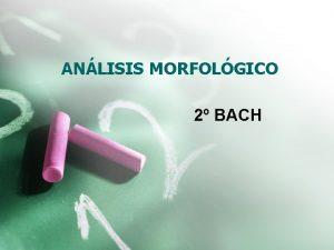 ANLISIS MORFOLGICO 2 BACH FORMACIN DE PALABRAS PALABRAS