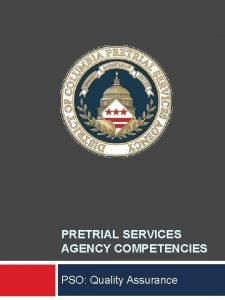 PRETRIAL SERVICES AGENCY COMPETENCIES PSO Quality Assurance PSO
