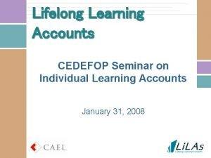 Lifelong Learning Accounts CEDEFOP Seminar on Individual Learning