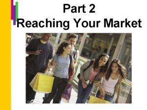 Part 2 Reaching Your Market Reaching Your Market