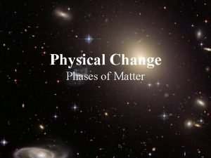 Physical Change Phases of Matter Waters Phases Water