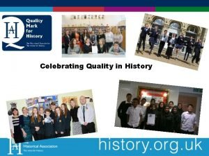 Celebrating Quality in History What is the Quality