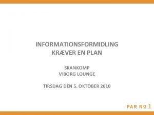 INFORMATIONSFORMIDLING KRVER EN PLAN SKANKOMP VIBORG LOUNGE TIRSDAG