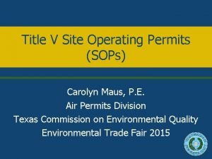 Title V Site Operating Permits SOPs Carolyn Maus