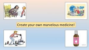 Create your own marvelous medicine In the story